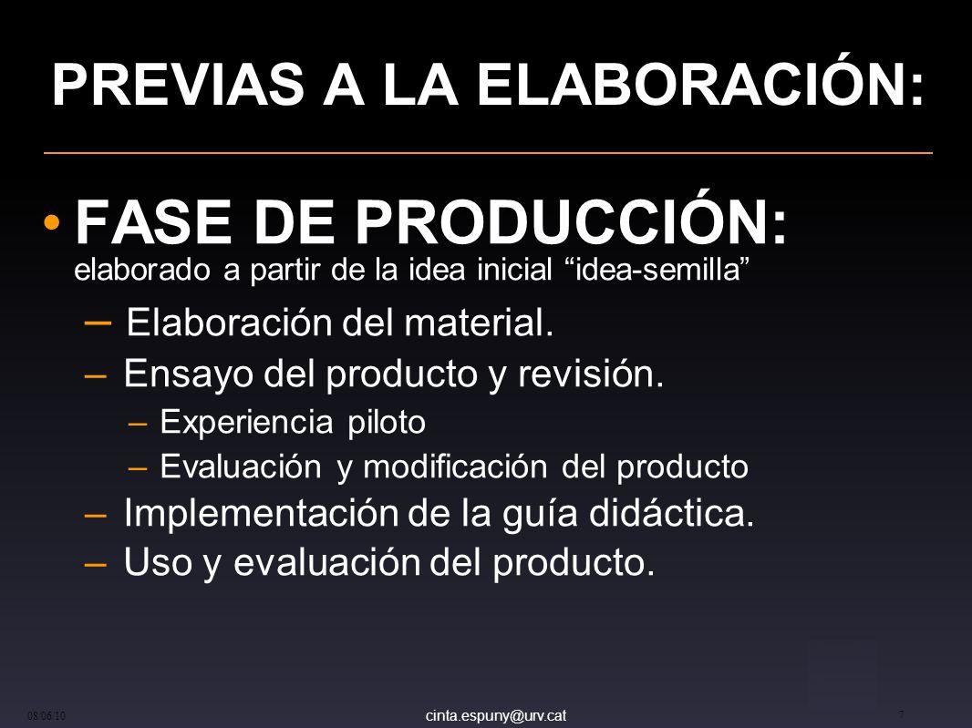 cinta.espuny@urv.cat 08/06/10 7 PREVIAS A LA ELABORACIÓN: FASE DE PRODUCCIÓN: elaborado a partir de la idea inicial idea-semilla – Elaboración del material.