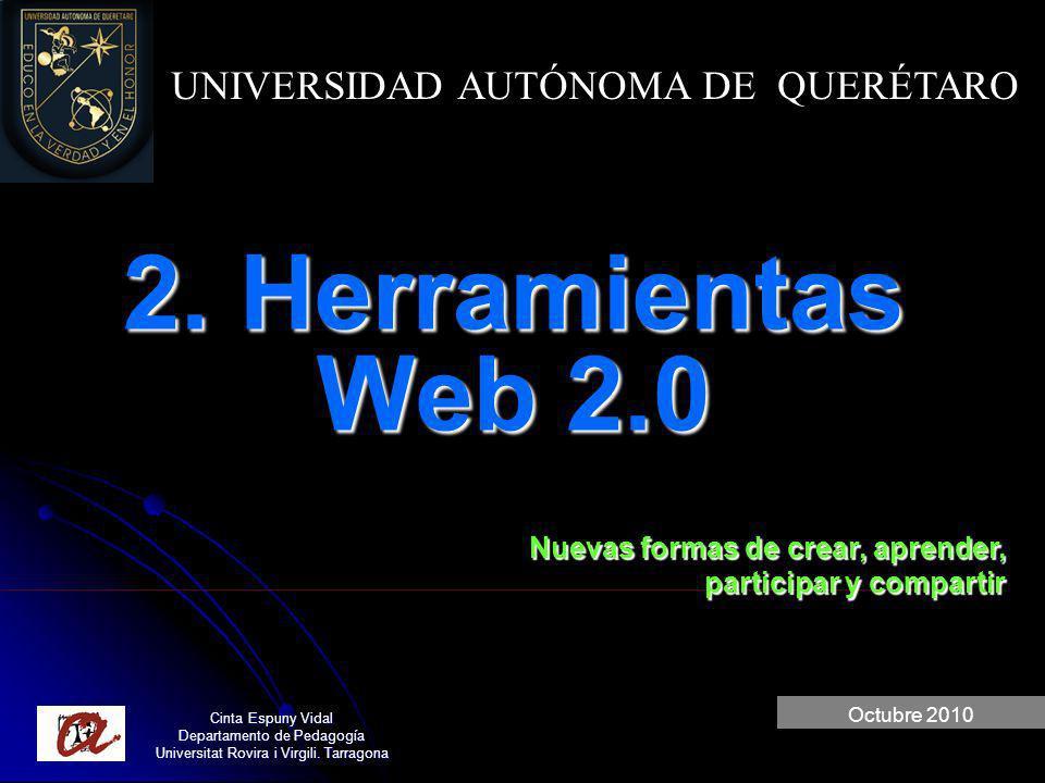 Cinta Espuny Vidal Departamento de Pedagogía Universitat Rovira i Virgili. Tarragona 2. Herramientas Web 2.0 Octubre 2010 UNIVERSIDAD AUTÓNOMA DE QUER