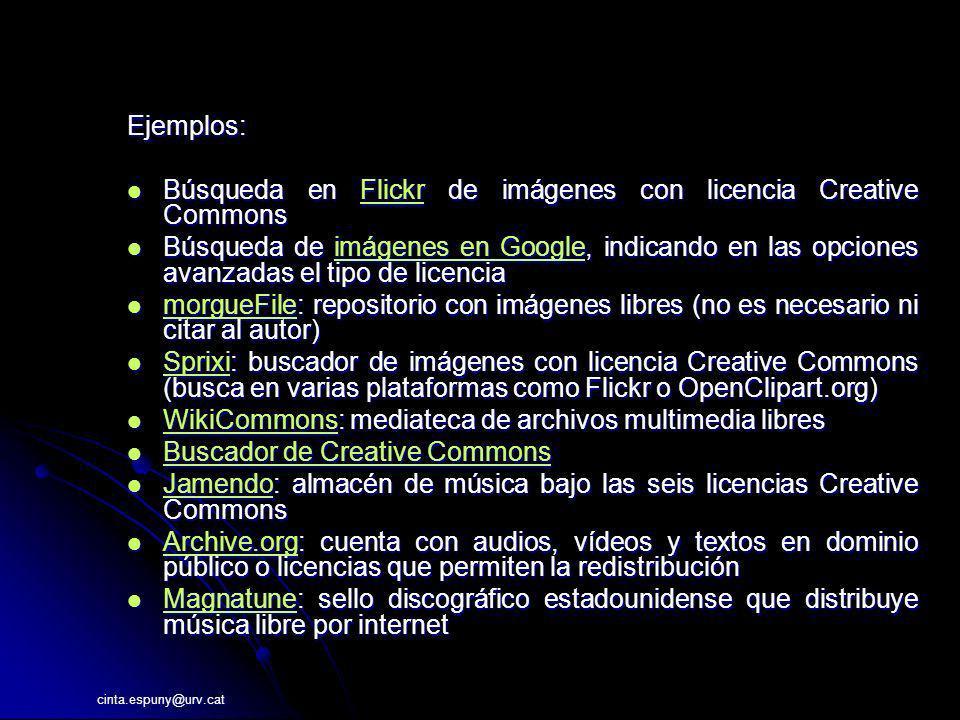 cinta.espuny@urv.cat Ejemplos: Búsqueda en Flickr de imágenes con licencia Creative Commons Búsqueda en Flickr de imágenes con licencia Creative Commo