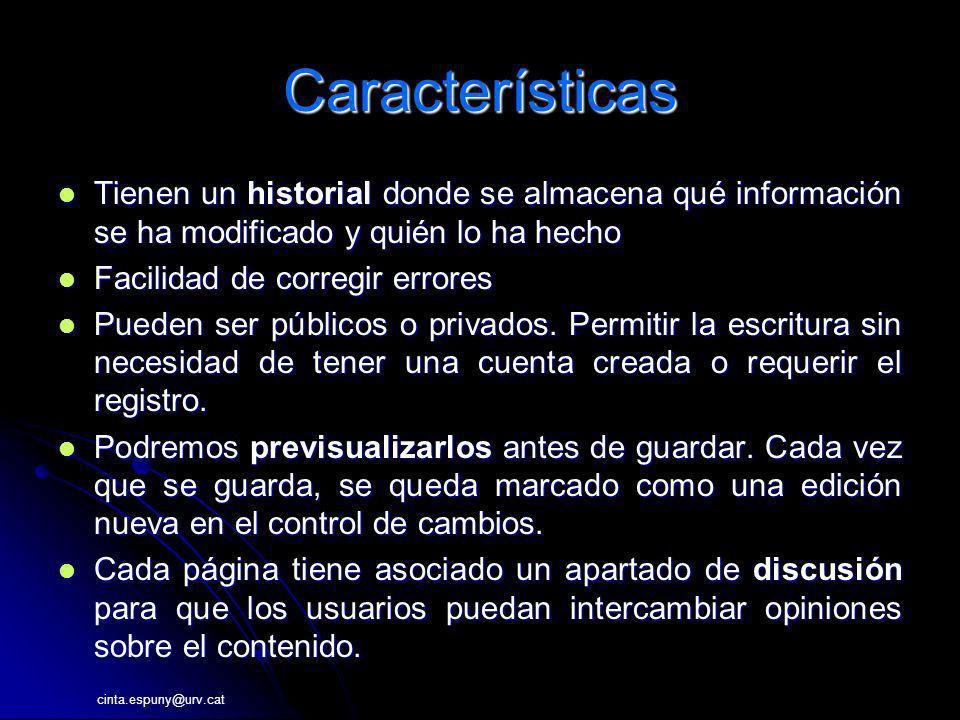 cinta.espuny@urv.cat Características Tienen un historial donde se almacena qué información se ha modificado y quién lo ha hecho Tienen un historial do