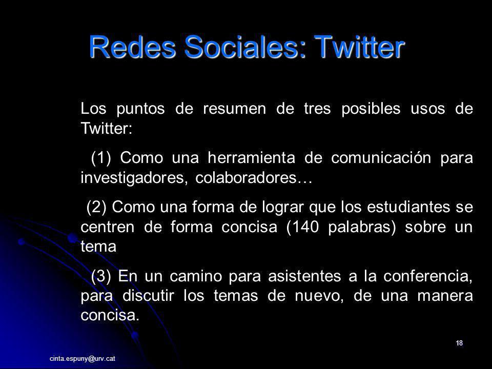 cinta.espuny@urv.cat 18 Redes Sociales: Twitter Los puntos de resumen de tres posibles usos de Twitter: (1) Como una herramienta de comunicación para