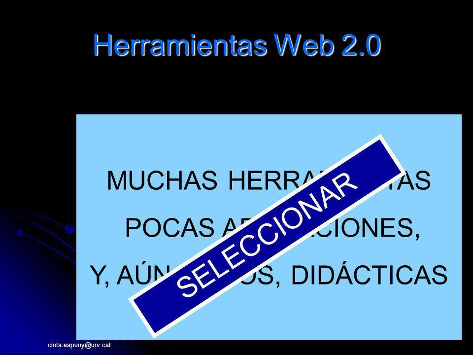 cinta.espuny@urv.cat Herramientas Web 2.0 MUCHAS HERRAMIENTAS POCAS APLICACIONES, Y, AÚN MENOS, DIDÁCTICAS SELECCIONAR