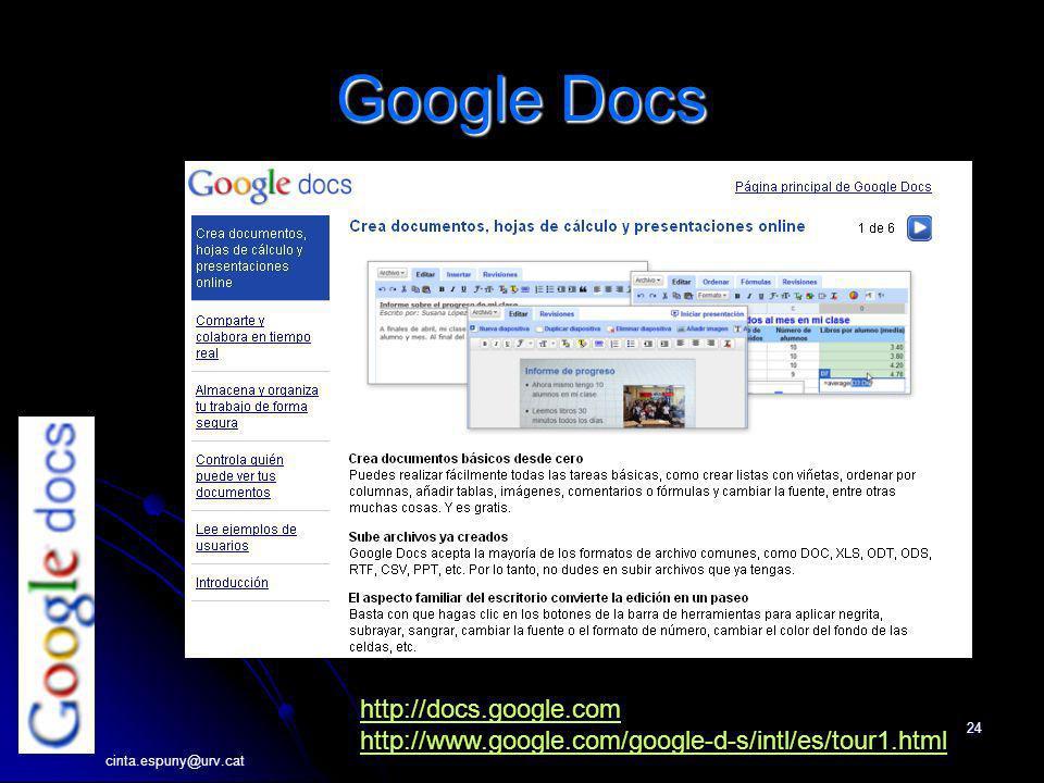 cinta.espuny@urv.cat 24 Google Docs http://docs.google.com http://www.google.com/google-d-s/intl/es/tour1.html