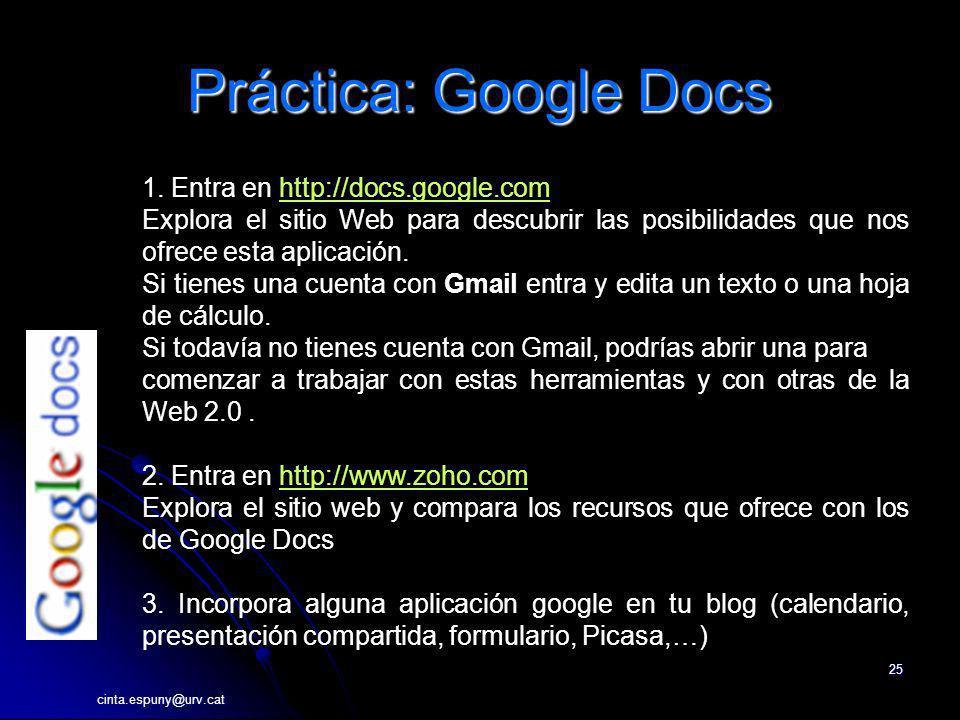 cinta.espuny@urv.cat 25 Práctica: Google Docs 1. Entra en http://docs.google.comhttp://docs.google.com Explora el sitio Web para descubrir las posibil