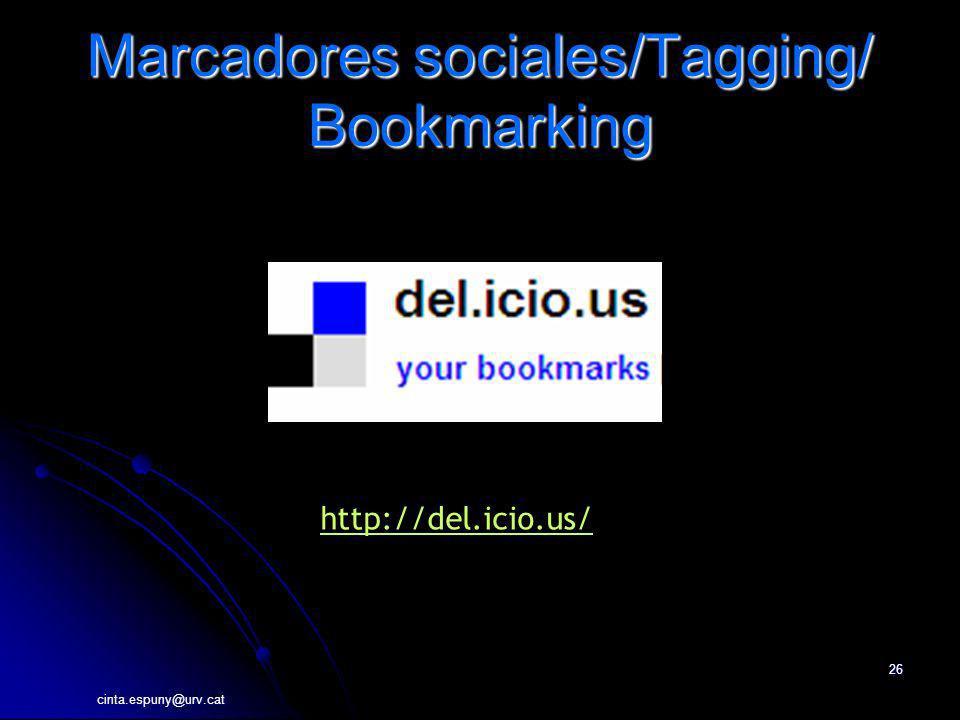 cinta.espuny@urv.cat 26 Marcadores sociales/Tagging/ Bookmarking http://del.icio.us/