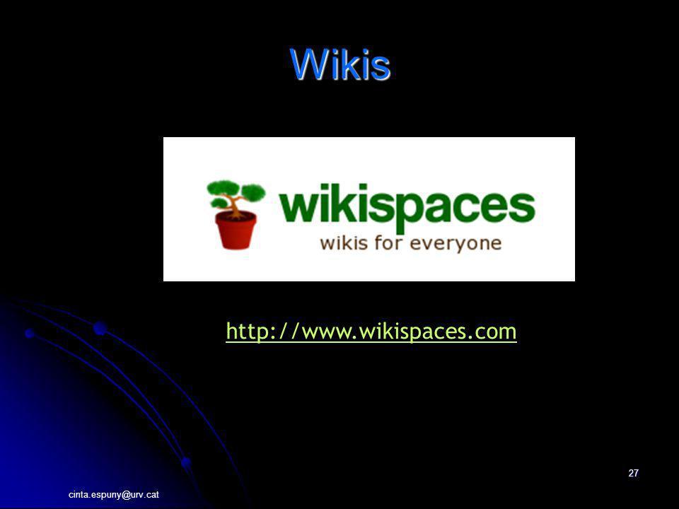 cinta.espuny@urv.cat 27 Wikis http://www.wikispaces.com