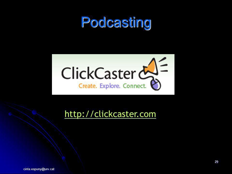 cinta.espuny@urv.cat 29 Podcasting http://clickcaster.com
