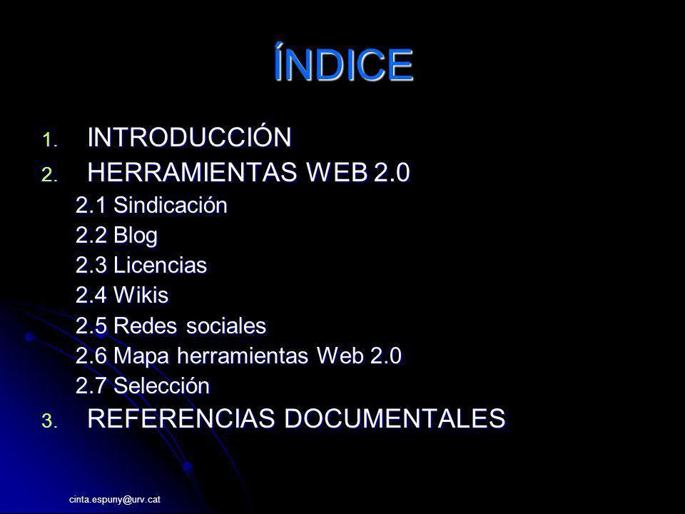 ÍNDICE 1. INTRODUCCIÓN 2. HERRAMIENTAS WEB 2.0 2.1 Sindicación 2.2 Blog 2.3 Licencias 2.4 Wikis 2.5 Redes sociales 2.6 Mapa herramientas Web 2.0 2.7 S