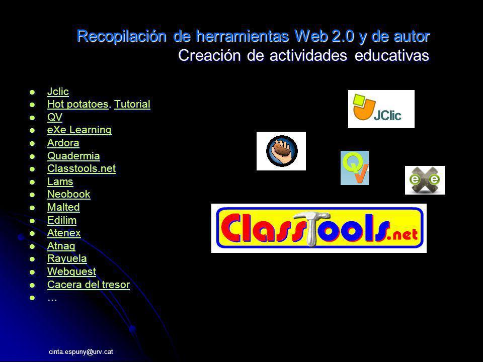 cinta.espuny@urv.cat Recopilación de herramientas Web 2.0 y de autor Creación de actividades educativas Jclic Jclic Jclic Hot potatoes. Tutorial Hot p