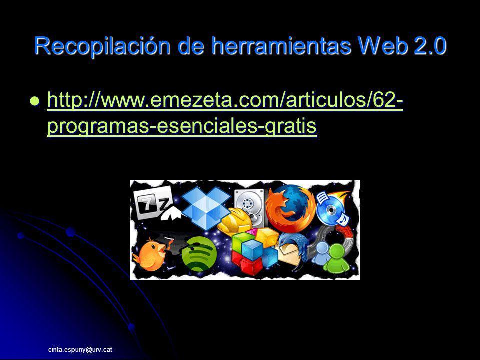 cinta.espuny@urv.cat http://www.emezeta.com/articulos/62- programas-esenciales-gratis http://www.emezeta.com/articulos/62- programas-esenciales-gratis http://www.emezeta.com/articulos/62- programas-esenciales-gratis http://www.emezeta.com/articulos/62- programas-esenciales-gratis Recopilación de herramientas Web 2.0