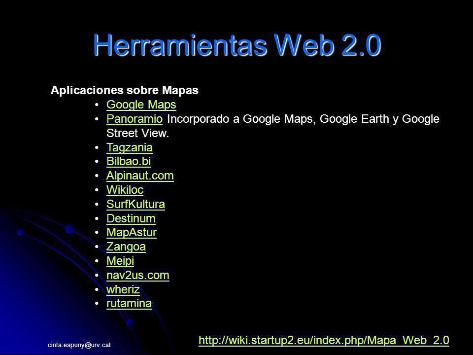 cinta.espuny@urv.cat Herramientas Web 2.0 Aplicaciones sobre Mapas Google Maps Panoramio Incorporado a Google Maps, Google Earth y Google Street View.Panoramio Tagzania Bilbao.bi Alpinaut.com Wikiloc SurfKultura Destinum MapAstur Zangoa Meipi nav2us.com wheriz rutamina http://wiki.startup2.eu/index.php/Mapa_Web_2.0