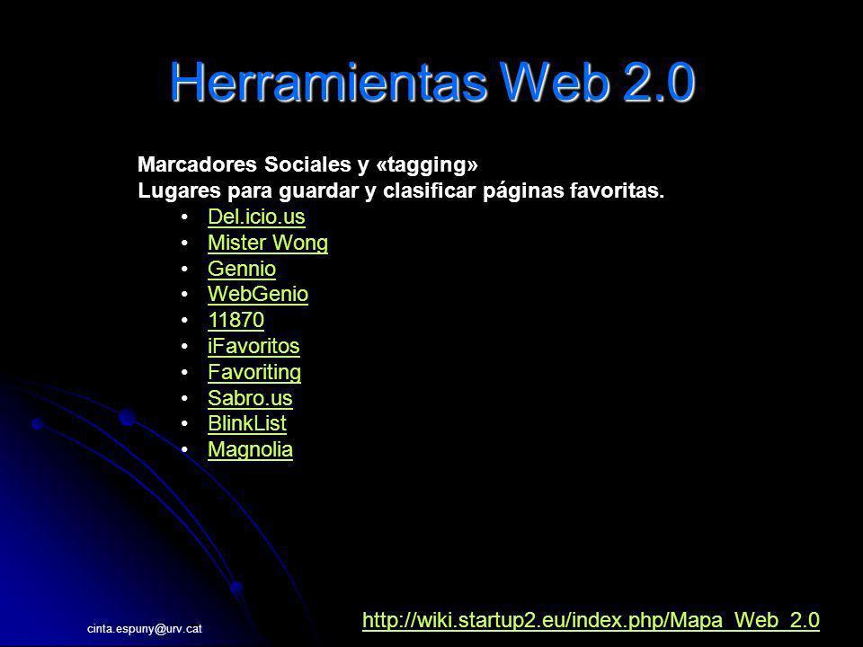 cinta.espuny@urv.cat Herramientas Web 2.0 Marcadores Sociales y «tagging» Lugares para guardar y clasificar páginas favoritas. Del.icio.us Mister Wong