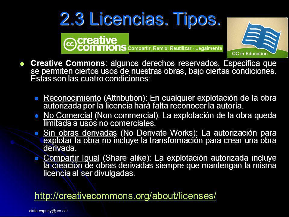 2.3 Licencias. Tipos. Creative Commons: algunos derechos reservados. Especifica que se permiten ciertos usos de nuestras obras, bajo ciertas condicion