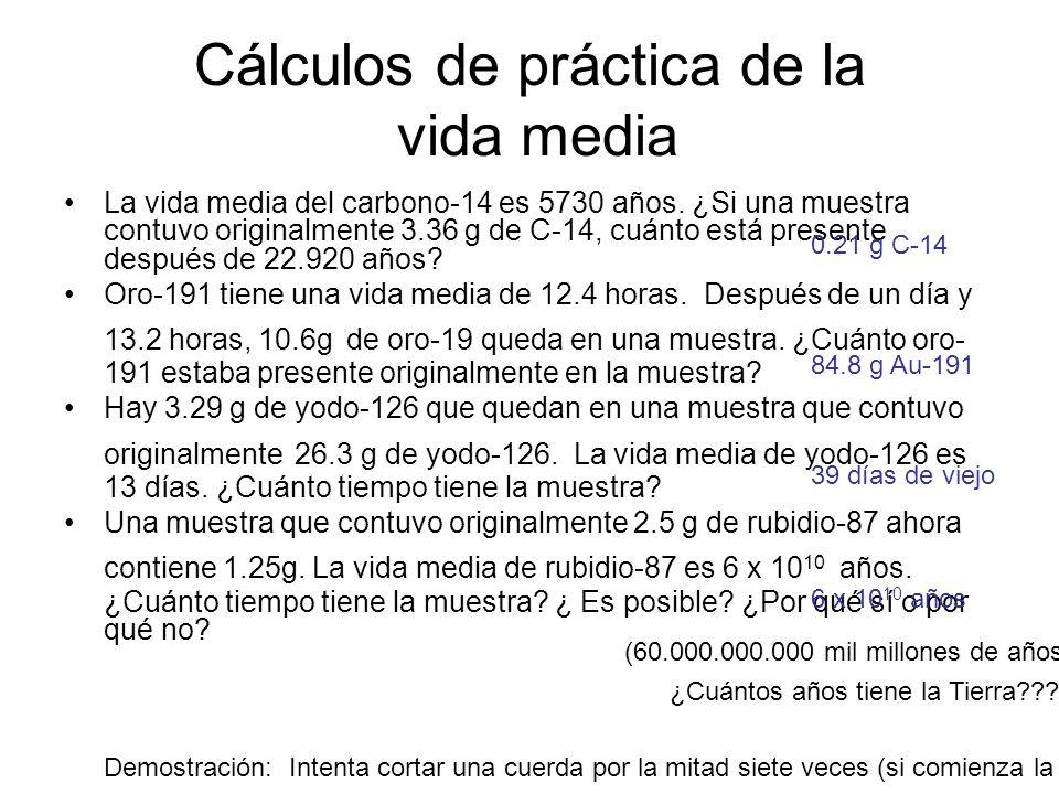 Cálculos de práctica de la vida media La vida media del carbono-14 es 5730 años. ¿Si una muestra contuvo originalmente 3.36 g de C-14, cuánto está pre