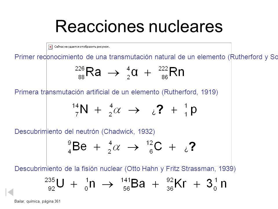 Reacciones nucleares Primer reconocimiento de una transmutación natural de un elemento (Rutherford y Soddy, 1902) Primera transmutación artificial de