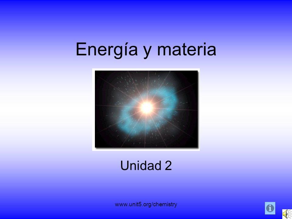www.unit5.org/chemistry Energía y materia Unidad 2