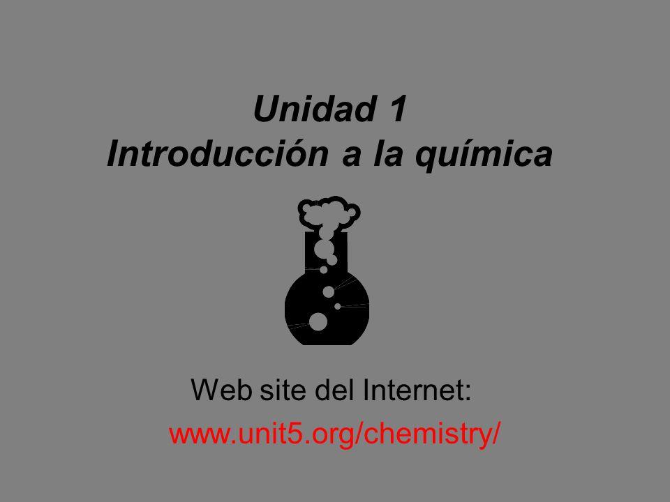Unidad 1 Introducción a la química Web site del Internet: www.unit5.org/chemistry/
