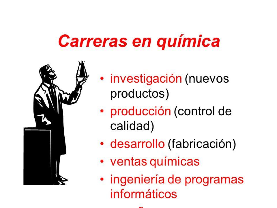 Carreras en química investigación (nuevos productos) producción (control de calidad) desarrollo (fabricación) ventas químicas ingeniería de programas