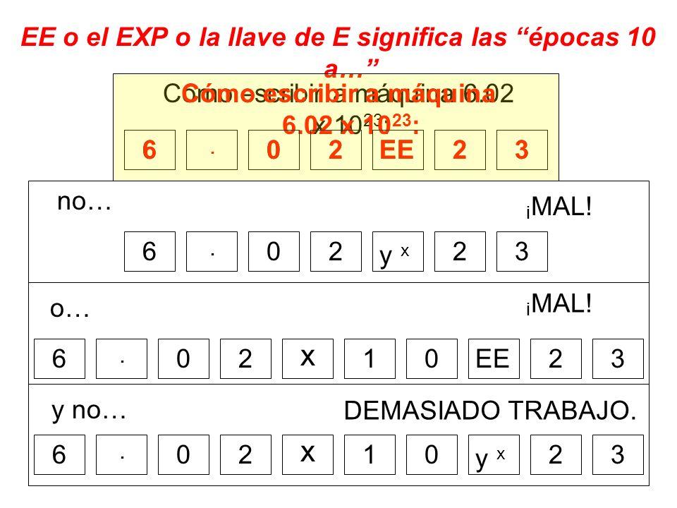 EE o el EXP o la llave de E significa las épocas 10 a… Cómo escribir a máquina 6.02 x 10 23 : 6EE. 0322 6 y xy x. 0322 x 16. 02 320 y xy x 32 x 16. 02