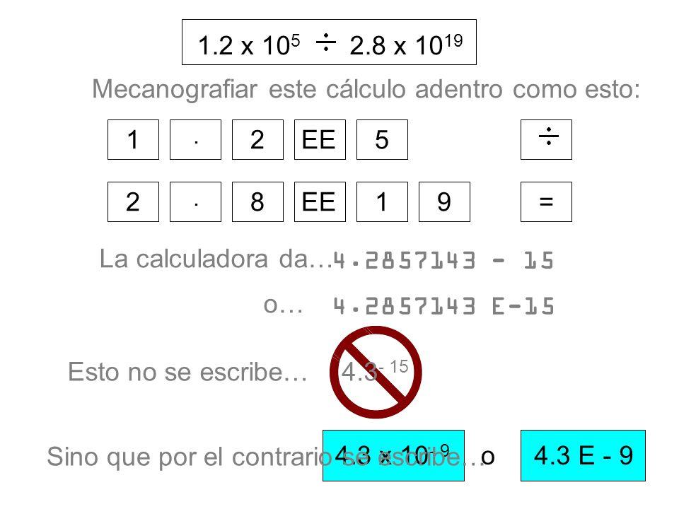 4.3 x 10 - 9 4.3 E - 9o 1.2 x 10 5 2.8 x 10 19 Sino que por el contrario se escribe… = 1. 2EE5 92. 8 1 Mecanografiar este cálculo adentro como esto: E