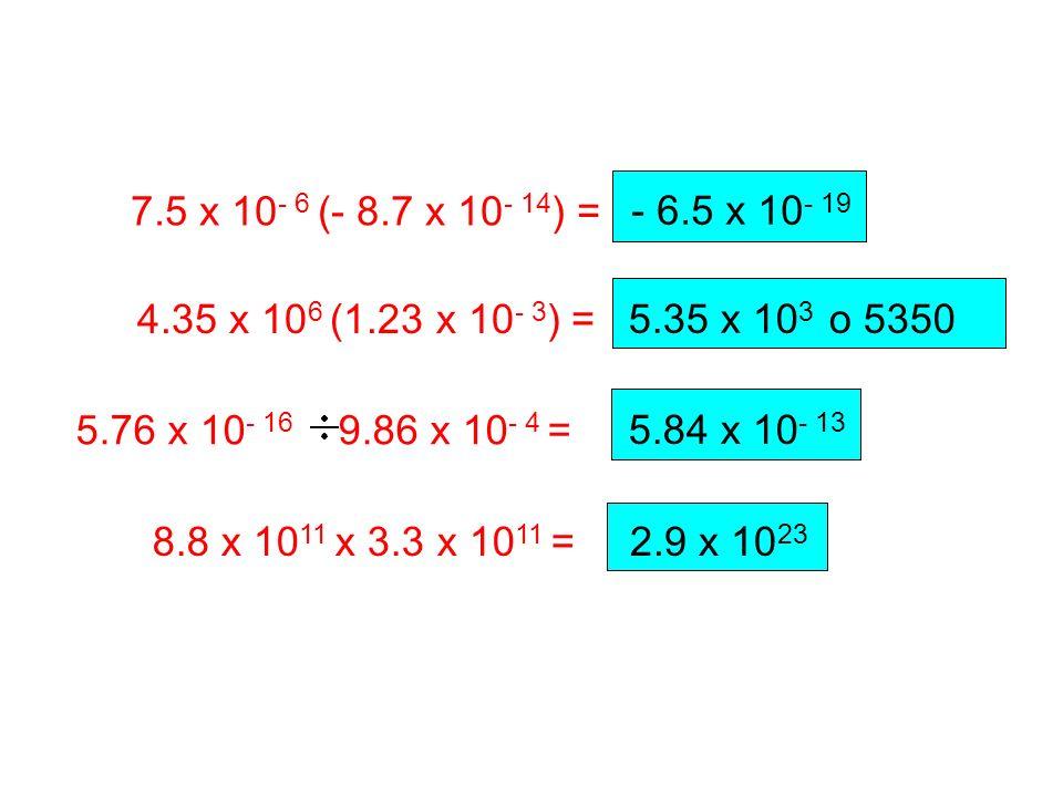 - 6.5 x 10 - 19 5.35 x 10 3 o 5350 2.9 x 10 23 7.5 x 10 - 6 (- 8.7 x 10 - 14 ) = 4.35 x 10 6 (1.23 x 10 - 3 ) = 5.76 x 10 - 16 9.86 x 10 - 4 = 8.8 x 1