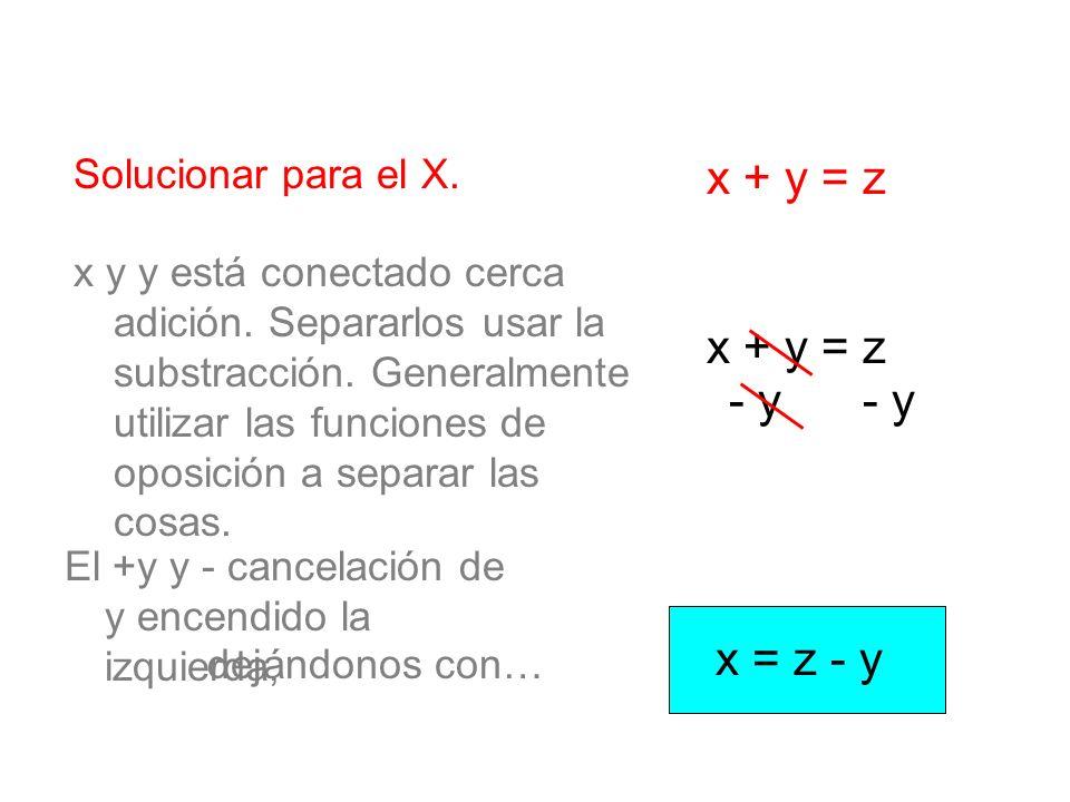 Solucionar para el X. x + y = z - y x = z - y x y y está conectado cerca adición. Separarlos usar la substracción. Generalmente utilizar las funciones