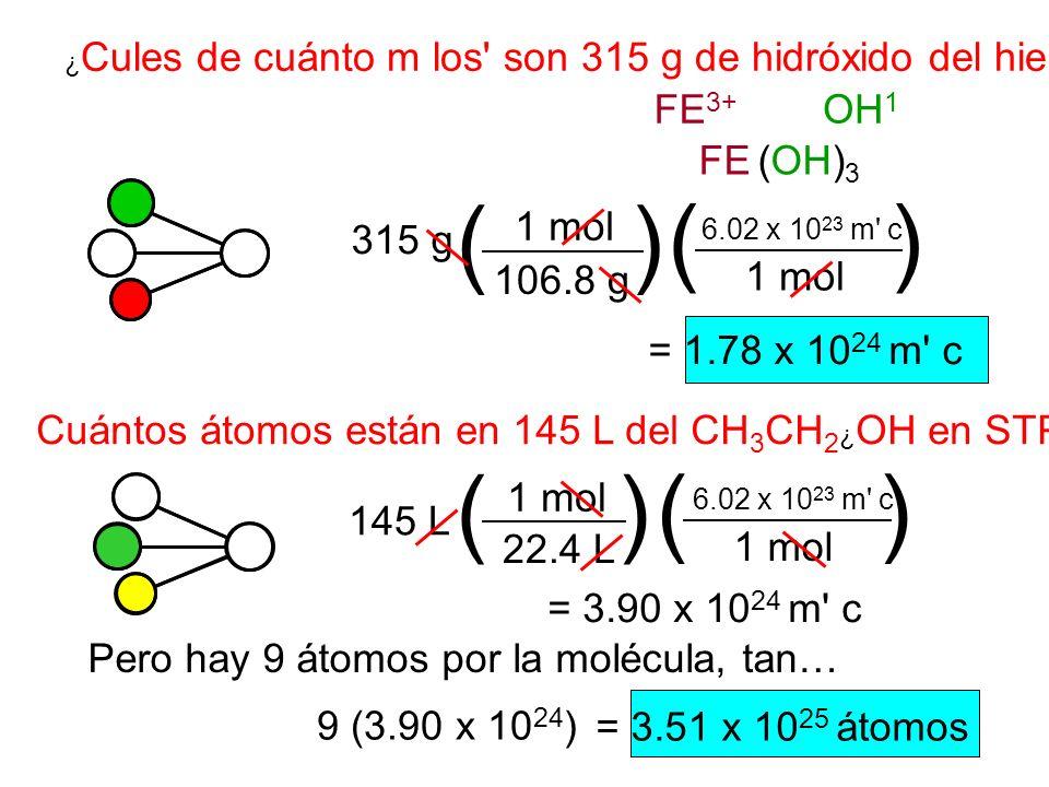 Pero hay 9 átomos por la molécula, tan… ¿ Cules de cuánto m los' son 315 g de hidróxido del hierro (iii)? FE 3+ OH 1 FE (OH) 3 315 g () 1 mol 106.8 g