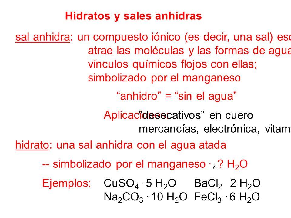 Hidratos y sales anhidras sal anhidra: un compuesto iónico (es decir, una sal) eso atrae las moléculas y las formas de agua vínculos químicos flojos c