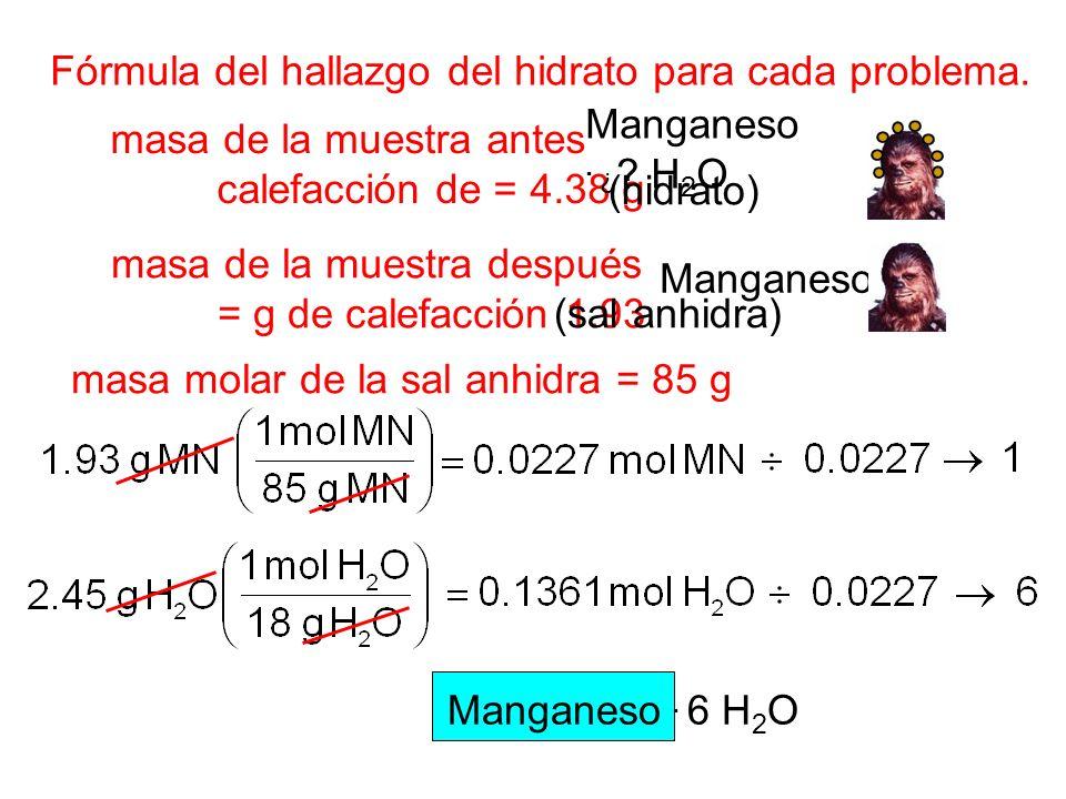 Fórmula del hallazgo del hidrato para cada problema. masa de la muestra antes calefacción de = 4.38 g masa de la muestra después = g de calefacción 1.