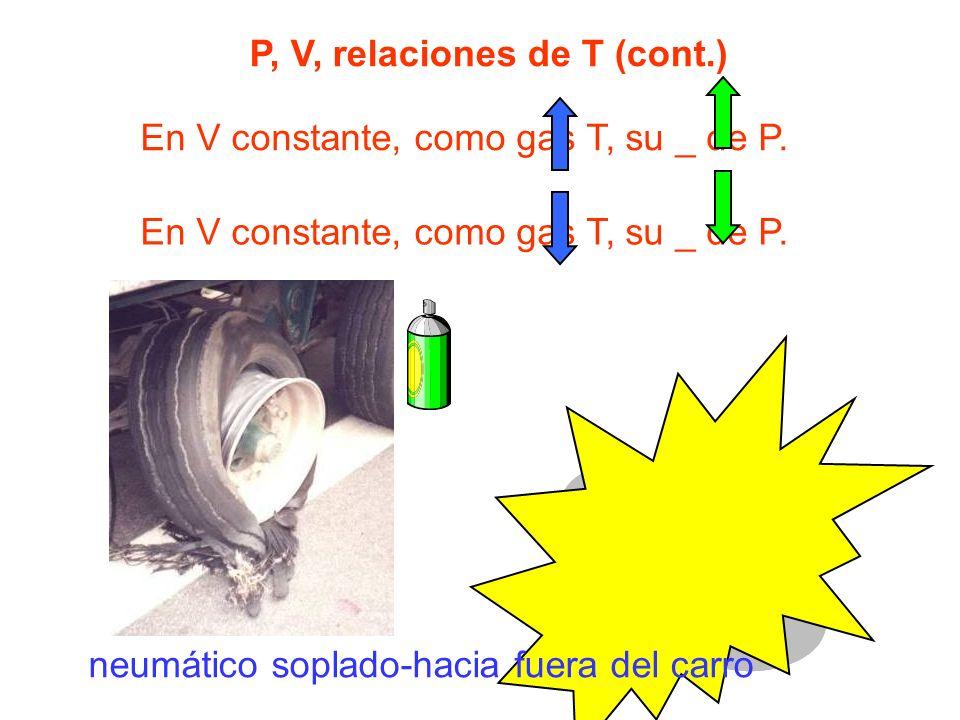 P, V, relaciones de T (cont.) En V constante, como gas T, su _ de P. neumático soplado-hacia fuera del carro