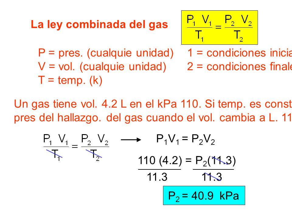 P 1 V 1 = P 2 V 2 La ley combinada del gas P = pres. (cualquie unidad) 1 = condiciones iniciales V = vol. (cualquie unidad) 2 = condiciones finales T