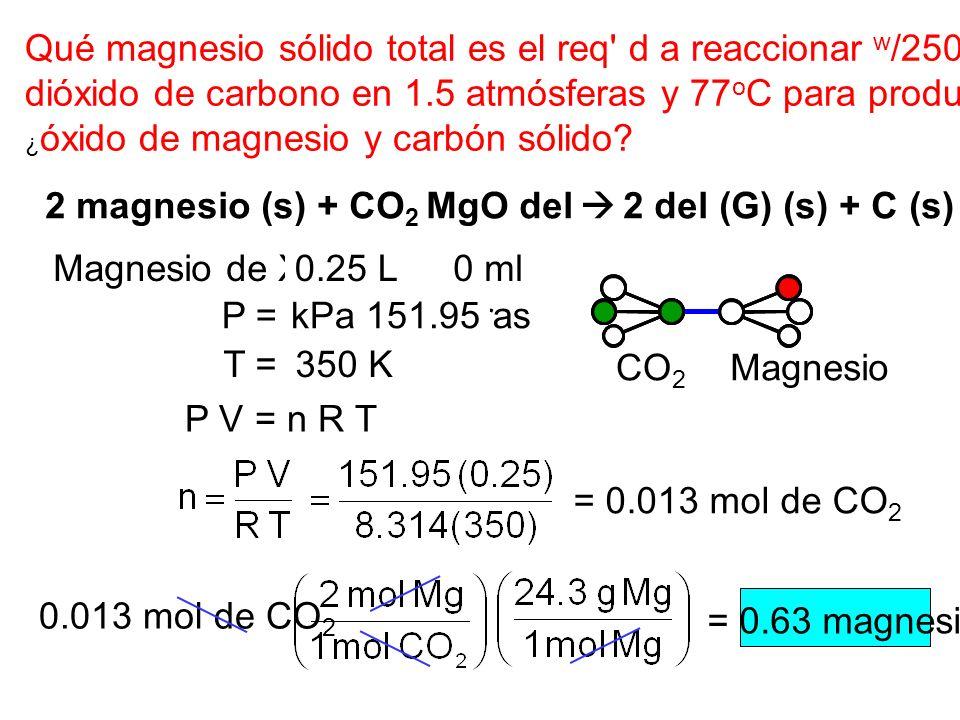 Qué magnesio sólido total es el req' d a reaccionar w /250 ml dióxido de carbono en 1.5 atmósferas y 77 o C para producir el sólido ¿ óxido de magnesi
