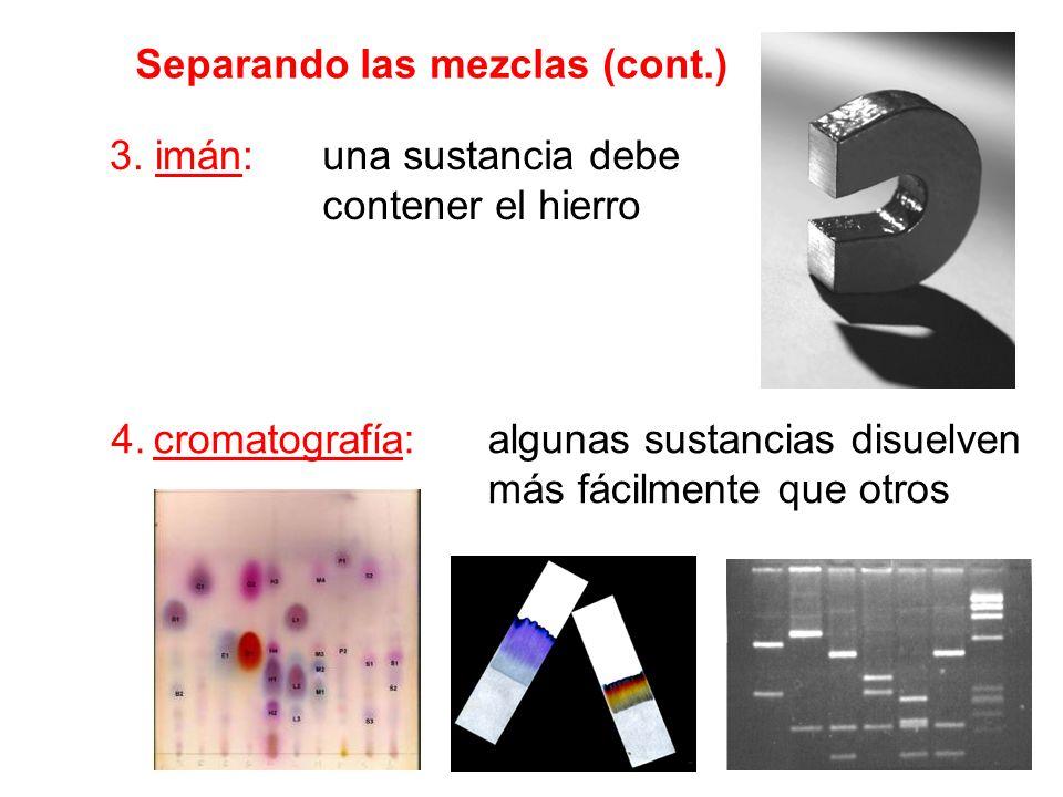 Separando las mezclas (cont.) 3. imán: 4. cromatografía: una sustancia debe contener el hierro algunas sustancias disuelven más fácilmente que otros