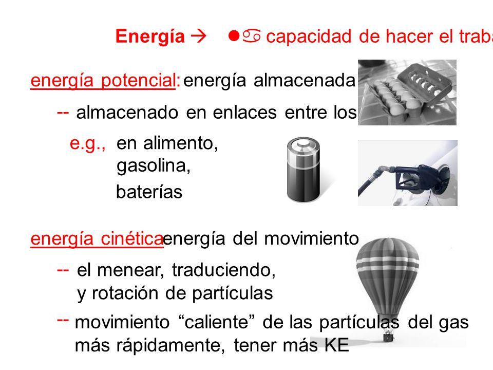 Energía capacidad de hacer el trabajo energía potencial: energía cinética: -- e.g., energía almacenada almacenado en enlaces entre los átomos en alime