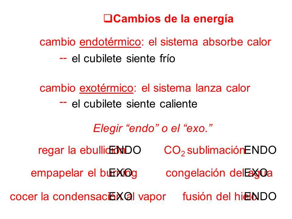 Cambios de la energía cambio endotérmico: el sistema absorbe calor cambio exotérmico: el sistema lanza calor -- Elegir endo o el exo. regar la ebullic