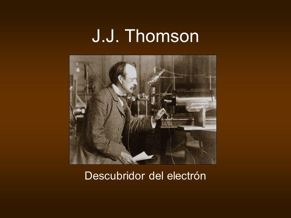 J.J. Thomson Descubridor del electrón