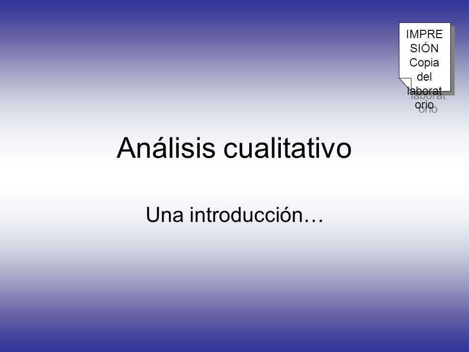 Análisis cualitativo Una introducción… IMPRE SIÓN Copia del laborat orio IMPRE SIÓN Copia del laborat orio