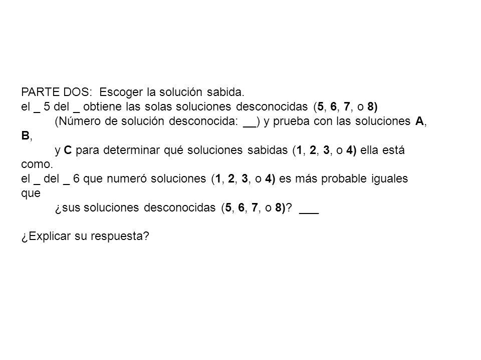 PARTE DOS: Escoger la solución sabida. el _ 5 del _ obtiene las solas soluciones desconocidas (5, 6, 7, o 8) (Número de solución desconocida: __) y pr