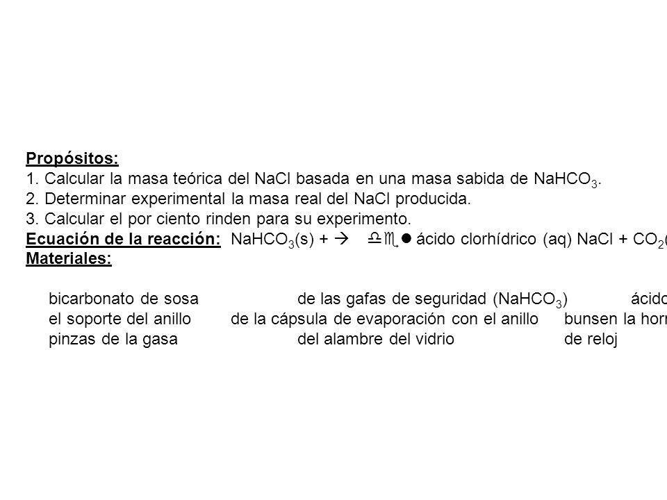 Propósitos: 1.Calcular la masa teórica del NaCl basada en una masa sabida de NaHCO 3.