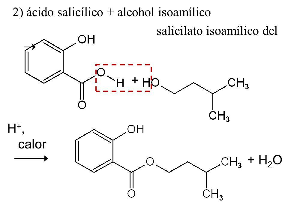 2) ácido salicílico + alcohol isoamílico salicilato isoamílico del + + H 2 O H +, calor