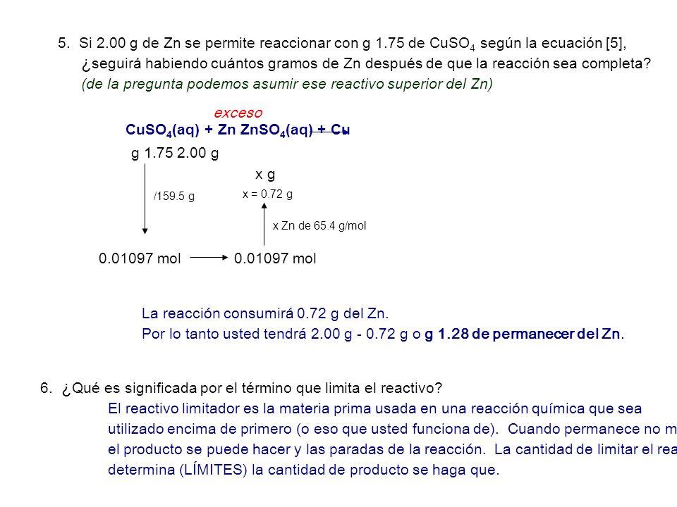5. Si 2.00 g de Zn se permite reaccionar con g 1.75 de CuSO 4 según la ecuación [5], ¿ seguirá habiendo cuántos gramos de Zn después de que la reacció