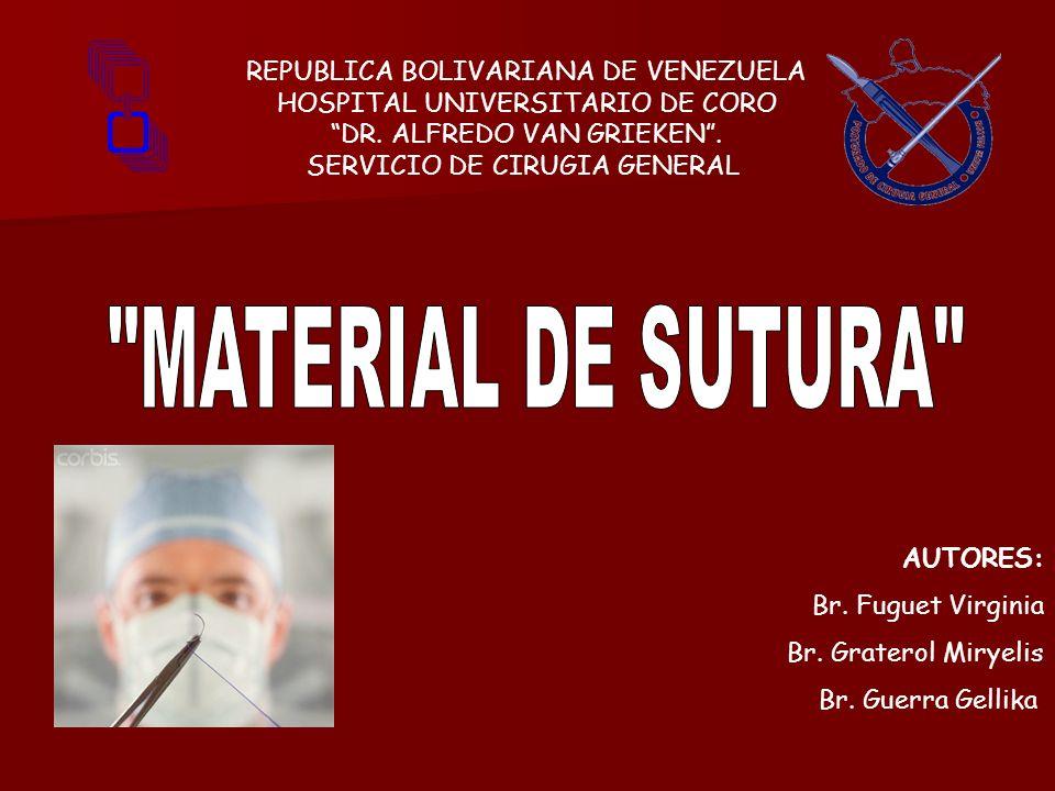 REPUBLICA BOLIVARIANA DE VENEZUELA HOSPITAL UNIVERSITARIO DE CORO DR. ALFREDO VAN GRIEKEN. SERVICIO DE CIRUGIA GENERAL. AUTORES: Br. Fuguet Virginia B