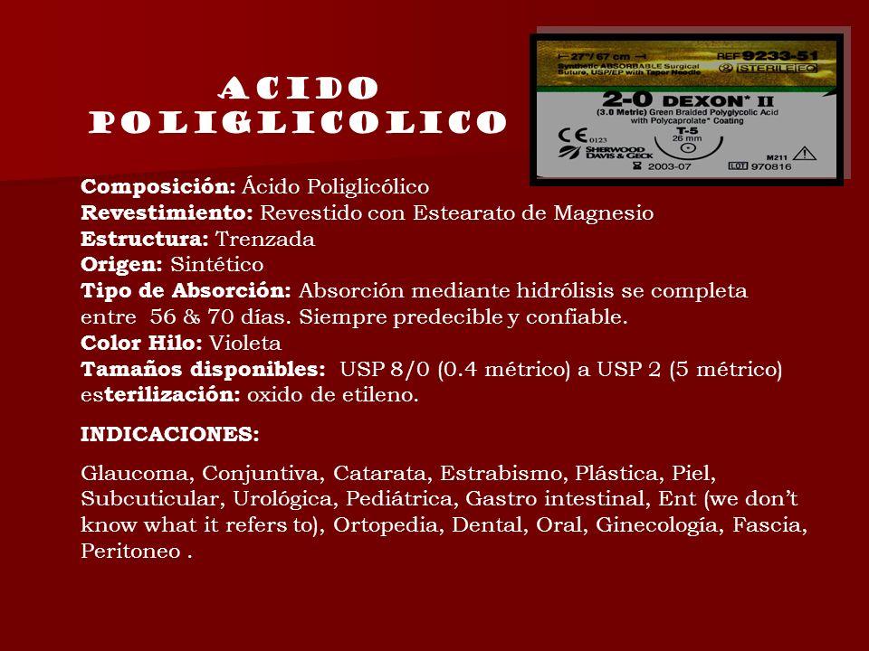 Acido poliglicolico Composición: Ácido Poliglicólico Revestimiento: Revestido con Estearato de Magnesio Estructura: Trenzada Origen: Sintético Tipo de