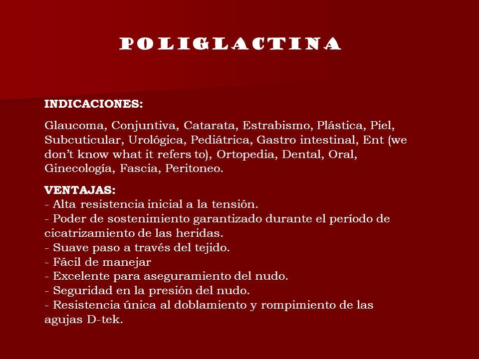 INDICACIONES: Glaucoma, Conjuntiva, Catarata, Estrabismo, Plástica, Piel, Subcuticular, Urológica, Pediátrica, Gastro intestinal, Ent (we dont know wh
