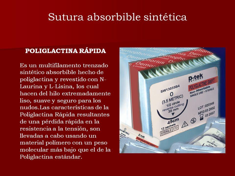 POLIGLACTINA RÁPIDA Es un multifilamento trenzado sintético absorbible hecho de poliglactina y revestido con N- Laurina y L-Lisina, los cual hacen del