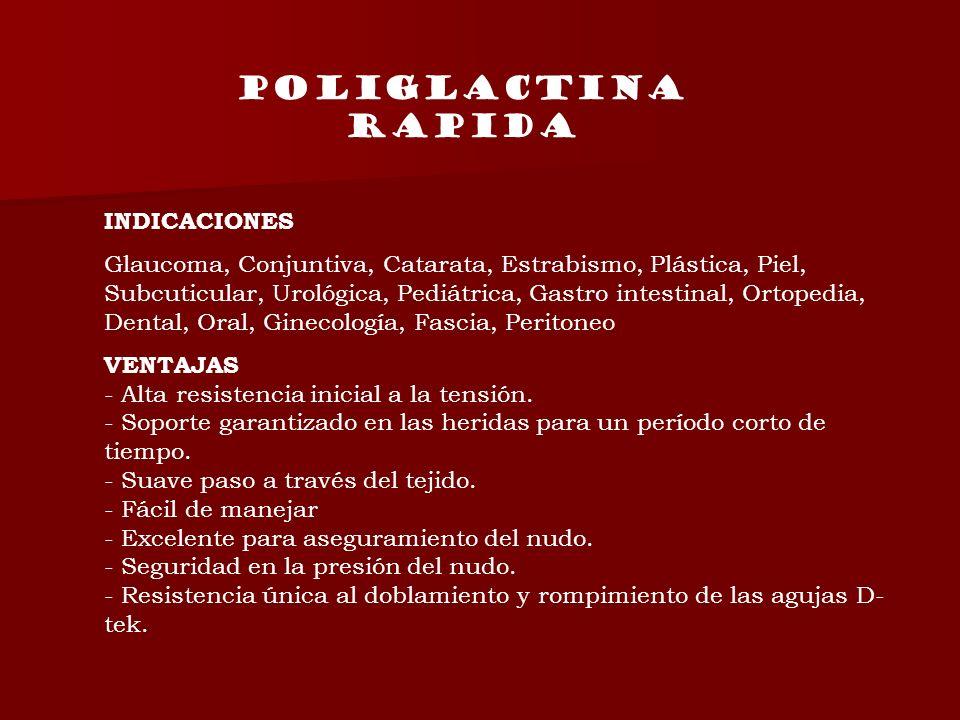 INDICACIONES Glaucoma, Conjuntiva, Catarata, Estrabismo, Plástica, Piel, Subcuticular, Urológica, Pediátrica, Gastro intestinal, Ortopedia, Dental, Or