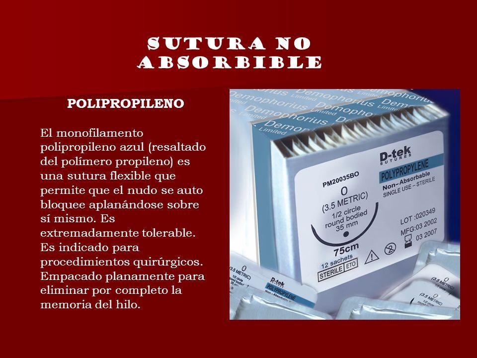 SUTURA NO ABSORBIBLE POLIPROPILENO El monofilamento polipropileno azul (resaltado del polímero propileno) es una sutura flexible que permite que el nu
