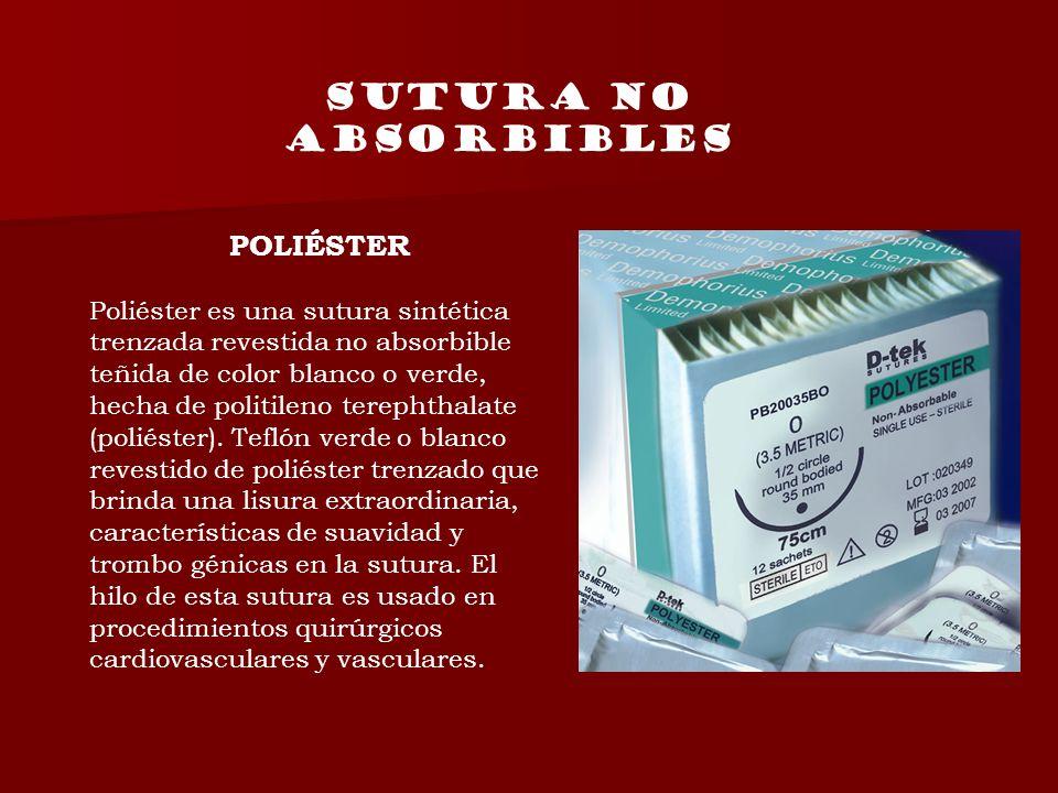 SUTURA NO ABSORBIBLES POLIÉSTER Poliéster es una sutura sintética trenzada revestida no absorbible teñida de color blanco o verde, hecha de politileno