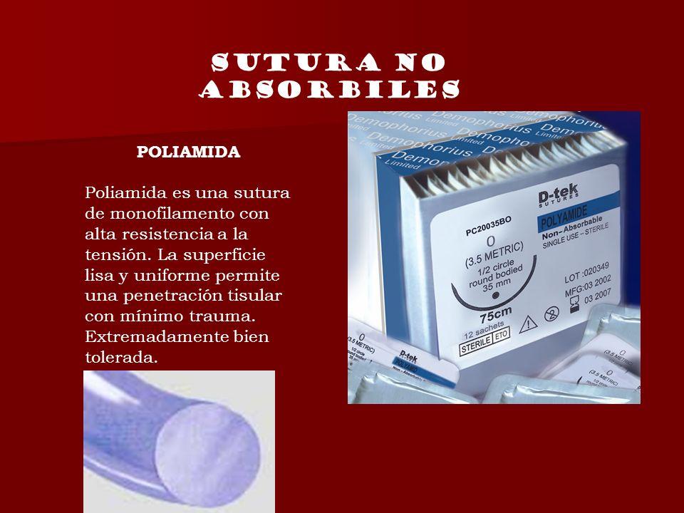 SUTURA NO ABSORBILES POLIAMIDA Poliamida es una sutura de monofilamento con alta resistencia a la tensión. La superficie lisa y uniforme permite una p