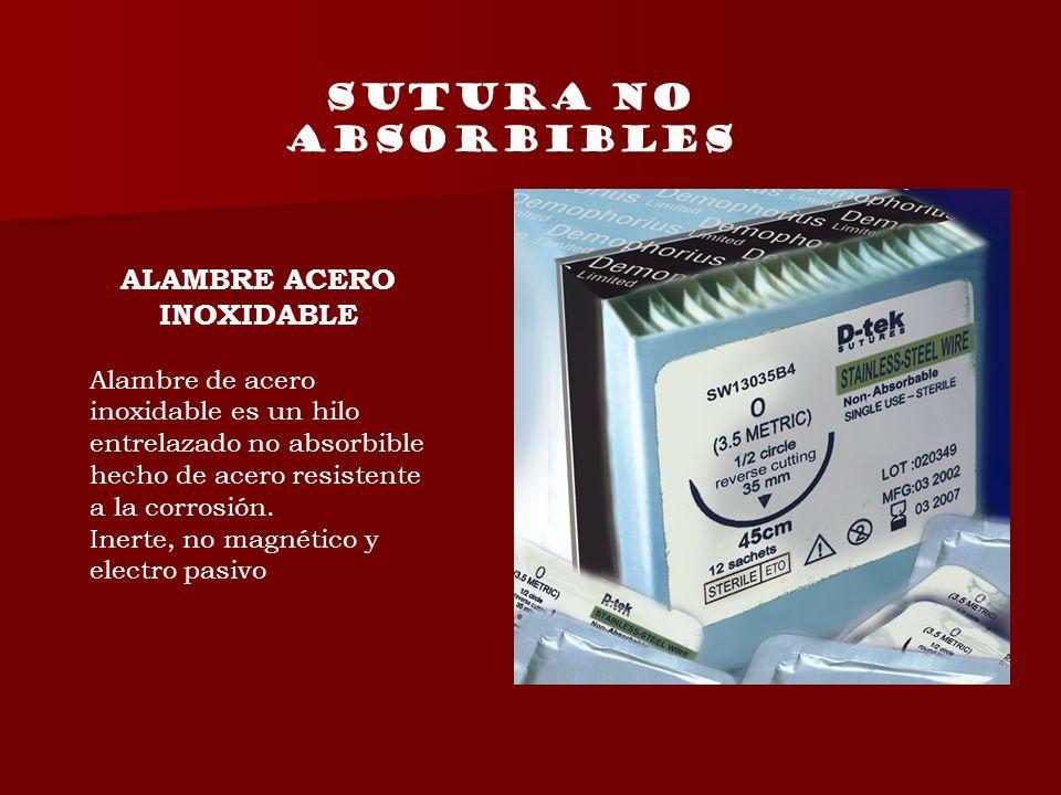 SUTURA NO ABSORBIBLES ALAMBRE ACERO INOXIDABLE Alambre de acero inoxidable es un hilo entrelazado no absorbible hecho de acero resistente a la corrosi